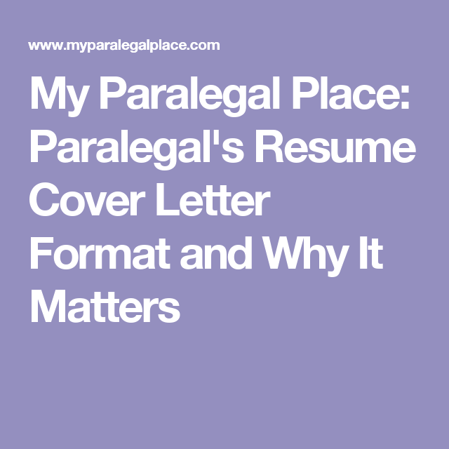 My Paralegal Place: Paralegalu0027s Resume Cover Letter Format And Why It  Matters