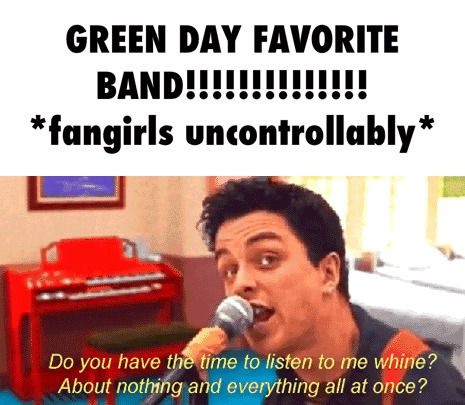 GREEN DAY FAVORITE BAND!!!!!!!!!!!!!! *fangirls uncontrollably* me tbh