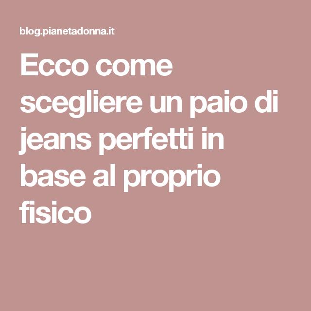Ecco come scegliere un paio di jeans perfetti in base al proprio fisico