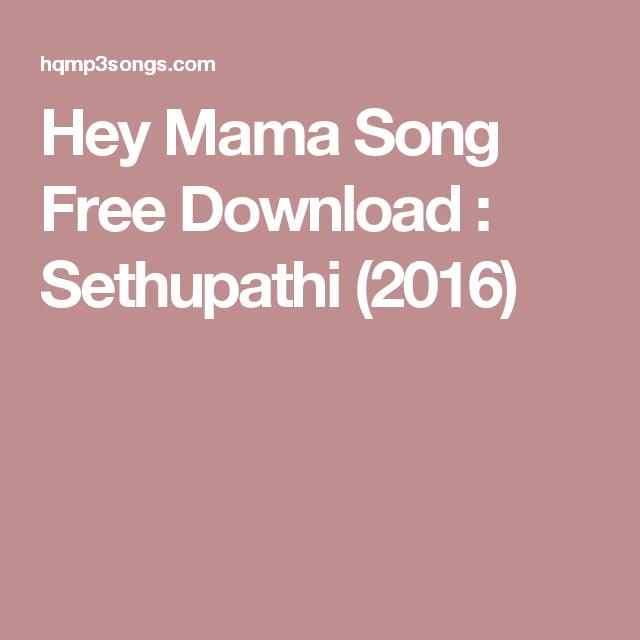Hey Mama Song Free Download : Sethupathi (2016) | Hey mama