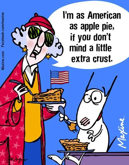 I'm as American as apple pie, if you don't mind a little extra crust.