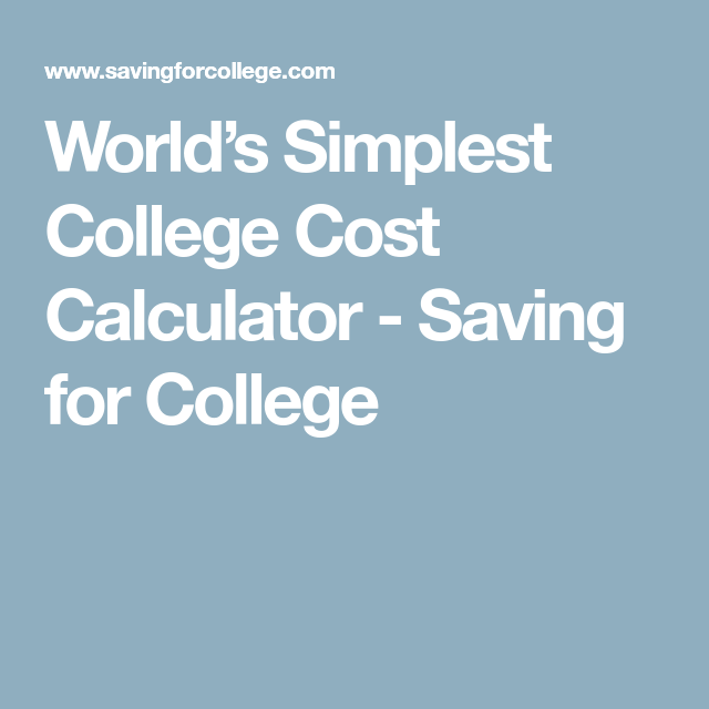 World S Simplest College Cost Calculator Saving For College Saving For College College Savings Calculator College Costs
