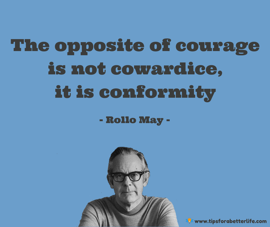The opposite of courage is not cowardice it is confirmity