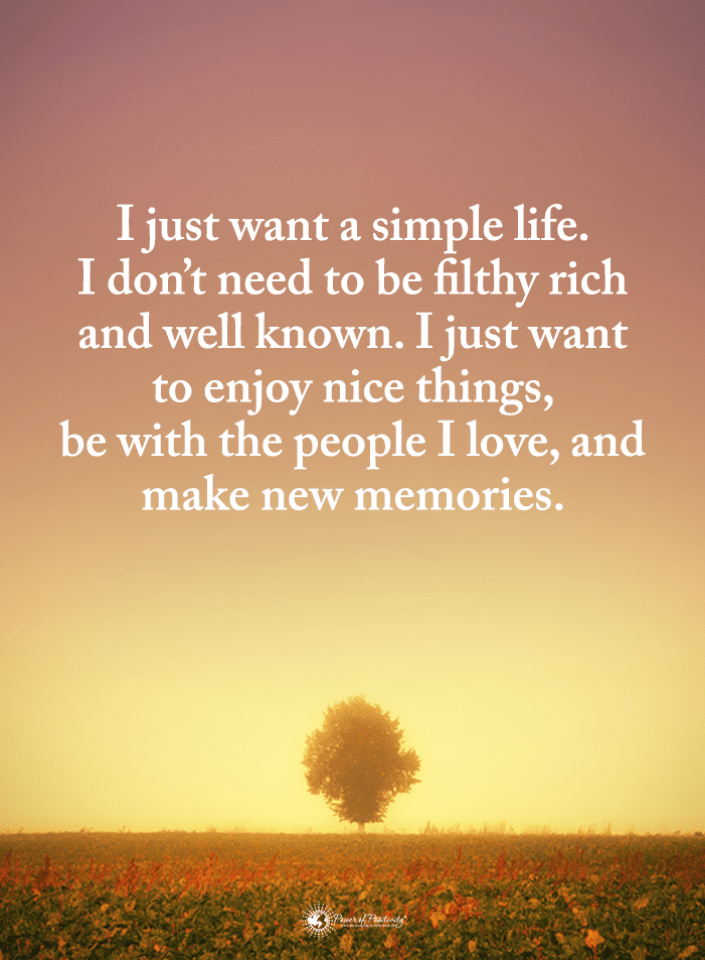 Simple Life Quotes I Just Want A Simple Life I Don T Need To Be Filthy Rich And Well Known I Just W Simple Life Quotes Happy Life Quotes Enjoying Life Quotes