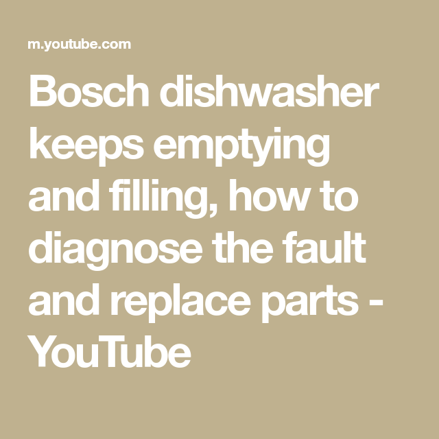 Bosch Dishwasher Keeps Emptying And Filling How To Diagnose The Fault And Replace Parts Youtube Bosch Dishwashers Bosch Dishwasher