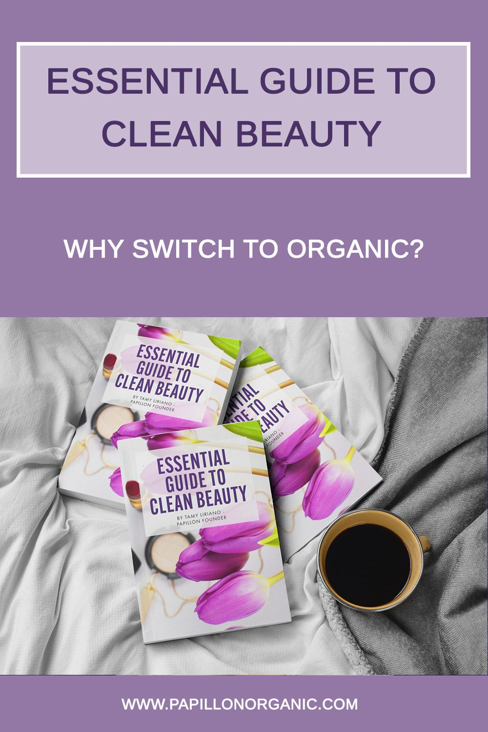 Why Switch To Organic Essential Guide To Clean Beauty From Papillon Clean Beauty Nontoxic Beauty Safe Beauty Products