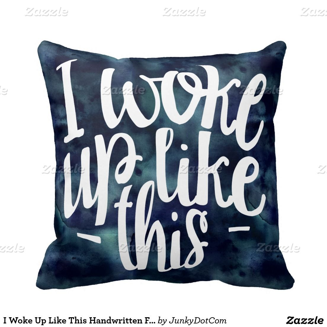I woke up like this handwritten funny quote throw pillow nov