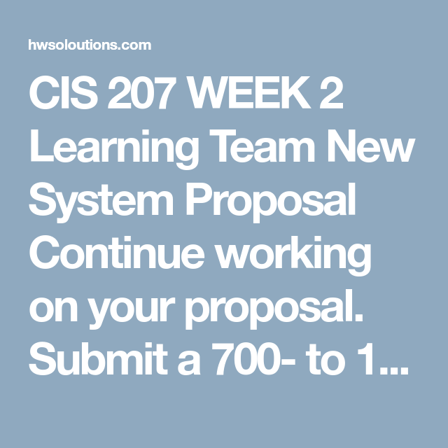 cis 207 week 2 learning team In this pack of cis 207 week 2 learning team new system proposal you will find the next information: work on your proposal for the new system.