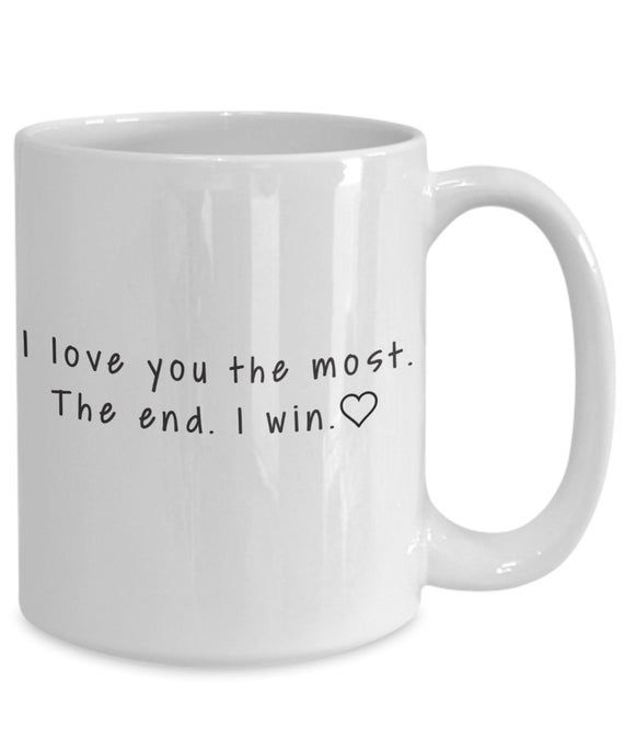 Best Boyfriend gift I love you the most. The end. I win - boyfriend, husband , wife gift, anniversary, valentines day, gift for boyfriend