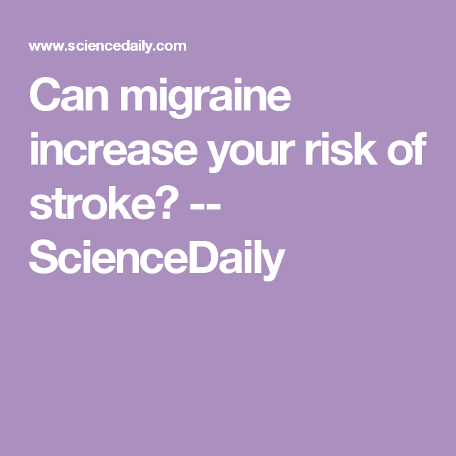 Can migraine increase your risk of stroke? -- ScienceDaily