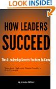 Free Kindle Books - Business  Investing - BUSINESS  INVESTING - FREE - How Leaders Succeed: The 4 Leadership Secrets You NEED To Know (How....Succeed)