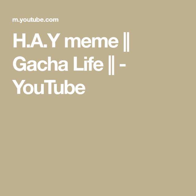 H A Y Meme Gacha Life Youtube Memes Life Youtube