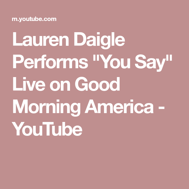 Lauren Daigle Performs You Say Live On Good Morning America Youtube Good Morning America Lauren Daigle Good Morning