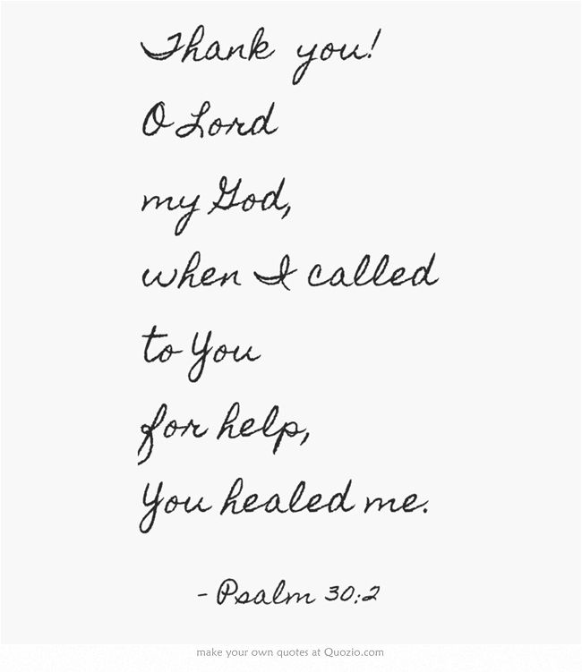 Thank You Quotes For Helping: Thank You! O Lord My God, When I Called To You For Help