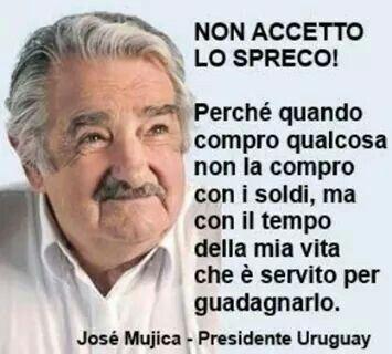 Non accetto lo spreco! (Josè Mujica) | Citazioni sagge, Citazioni  divertenti, Citazioni