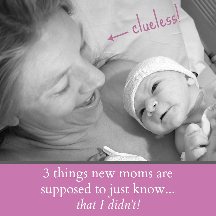 Things New Moms Are Supposed To Just Know...That I Didn't
