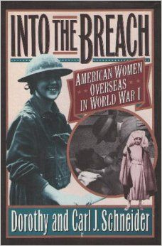 Into the Breach: American Women Overseas in World War I: Dorothy Schneider, Carl J. Schneider: 9780670839360: Amazon.com: Books