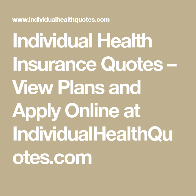 Individual Health Insurance Quotes View Plans And Apply Online