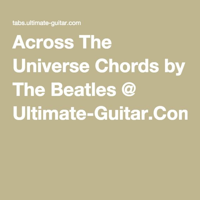 Across The Universe Chords by The Beatles @ Ultimate-Guitar.Com ...