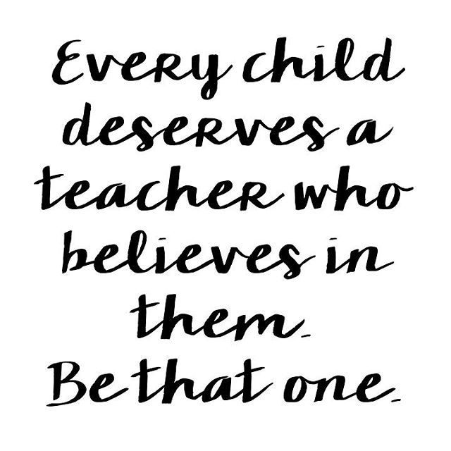 Be the teacher who believes in your students. One of the