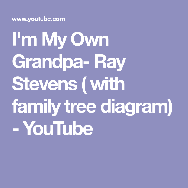 Im my own grandpa ray stevens with family tree diagram im my own grandpa ray stevens with family tree diagram youtube ccuart Image collections