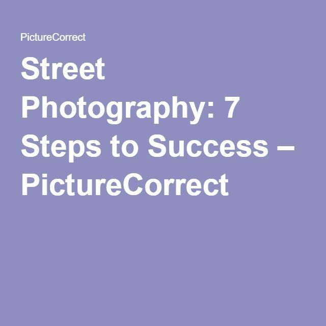 Street Photography: 7 Steps to Success – PictureCorrect