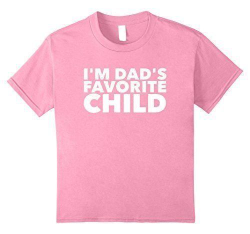Im Dads Favorite Child Funny Birthday T Shirts Adults Kids