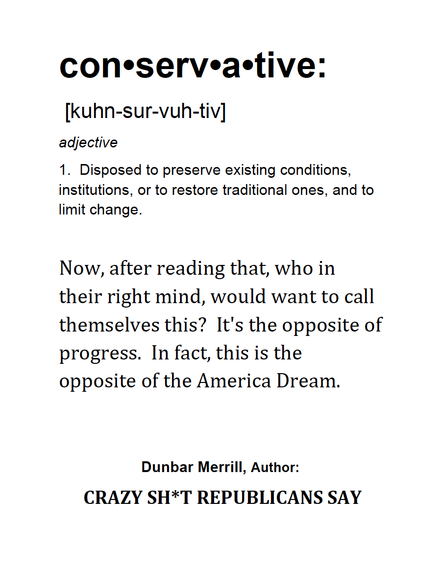 """conservative definition from: """"crazy sh*t republicans say"""" #quote"""