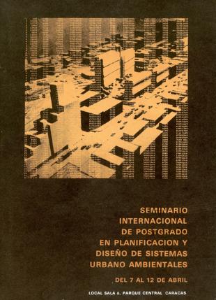 En abril, en la Sala B de Parque Central, la Unidad de Modelos Urbano Ambientales del Instituto de Urbanismo, de la FAU / UCV, organiza el Seminario Internacional de Postgrado en Planificación y Diseño de Sistemas Urbano Ambientales.