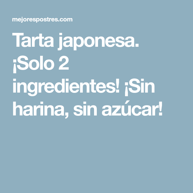 Tarta japonesa. ¡Solo 2 ingredientes! ¡Sin harina, sin azúcar!