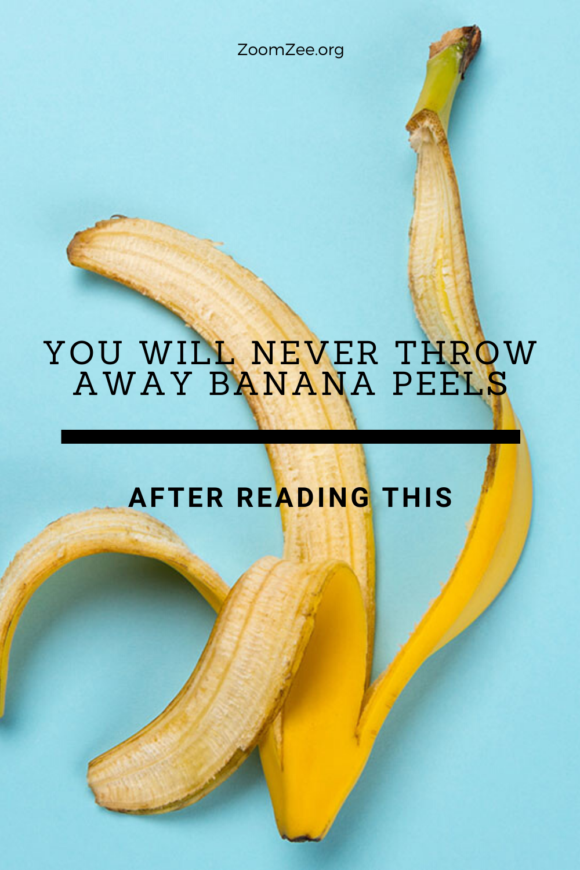 You Will Never Throw Away Banana Peels After Reading This Banana Peel Peel Banana