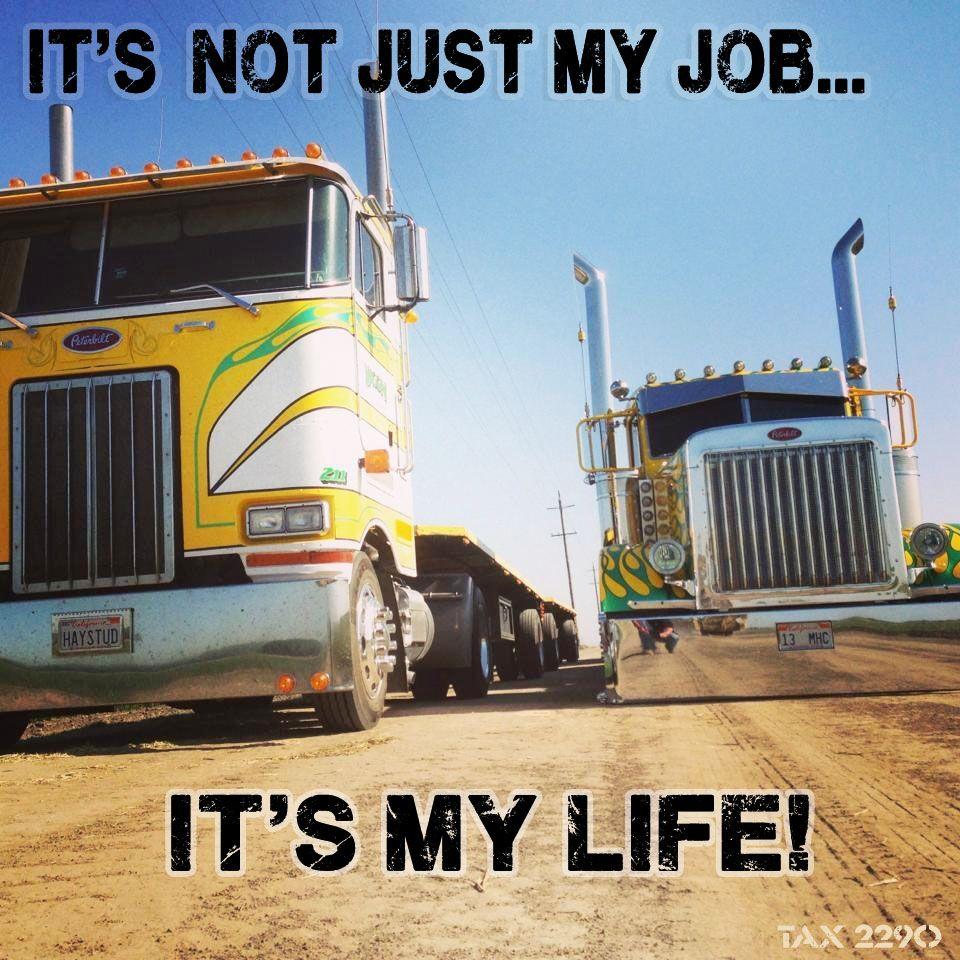 Its not just my jobits my life trucks big rig trucks