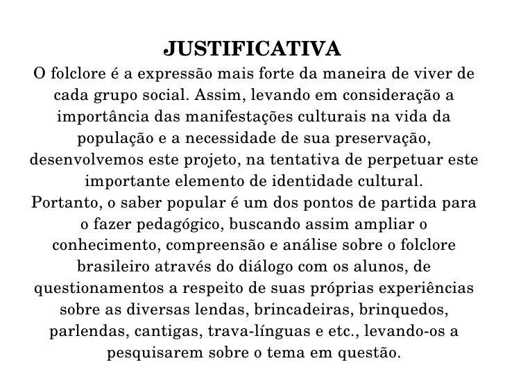 JUSTIFICATIVA O folclore é a expressão mais forte da maneira de viver de cada grupo social. Assim, levando em consideração...