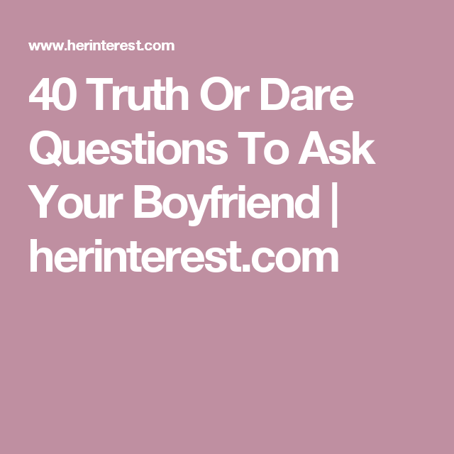 Truth or dare questions for boyfriend and girlfriend