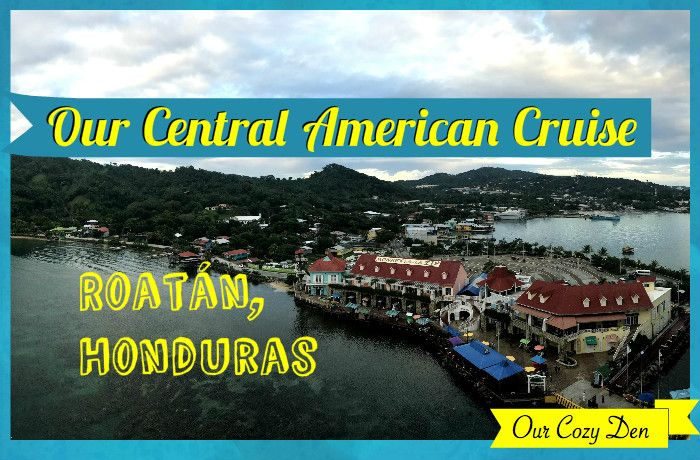Our Central American Cruise ⛴ {chapter 2} ☀️ Roatán, Honduras 🇭🇳from Our Cozy Den