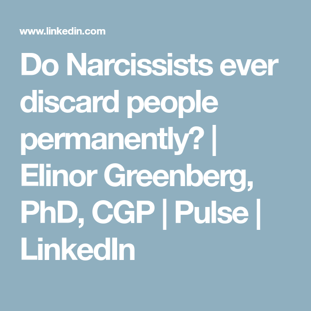 Do Narcissists ever discard people permanently? | Elinor