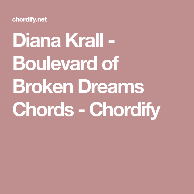 Diana Krall - Boulevard of Broken Dreams Chords - Chordify | music ...