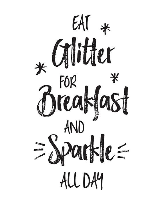Printable Art, Eat Glitter for Breakfast and Sparkle All