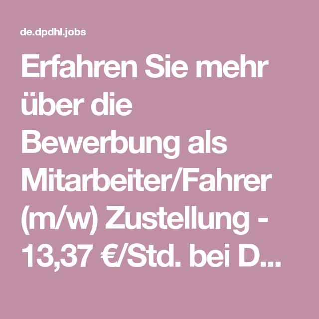 Erfahren Sie Mehr Uber Die Bewerbung Als Mitarbeiter Fahrer M W Zustellung 13 37 Std Bei Deutsche Post Dhl Bewerbung Fahrer Stellenbeschreibung