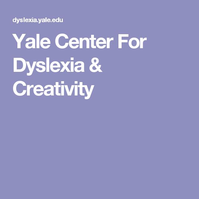 Understanding Dyslexia The Yale Center For Dyslexia Creativity >> Yale Center For Dyslexia Creativity Splds Pinterest Dyslexia