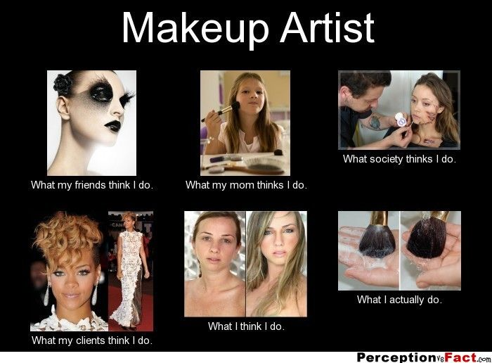 402b53ea498bba0f3ae30227b34a3f2c makeup artist what people think i do, what i really do