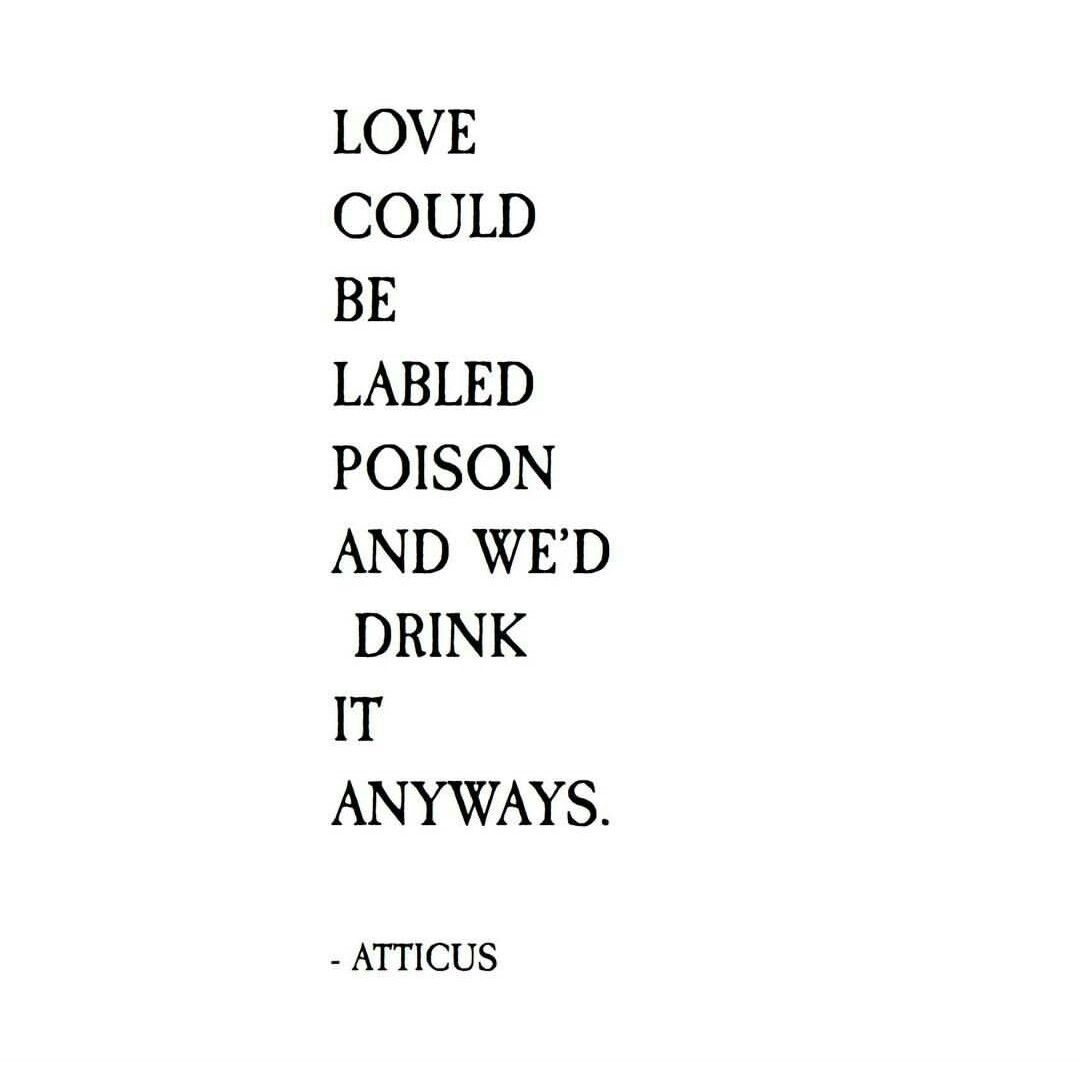 "Atticus: tat inspo. Bottle w/ hearts,  labeled ""poison"" w ink ""drink up""?"
