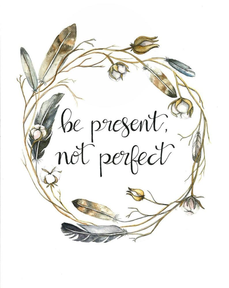 Be present not perfect, feathers and cotton - art print