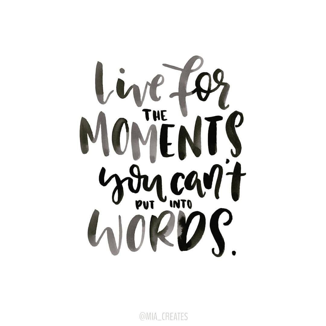 Live for the moments you can t put into words well said