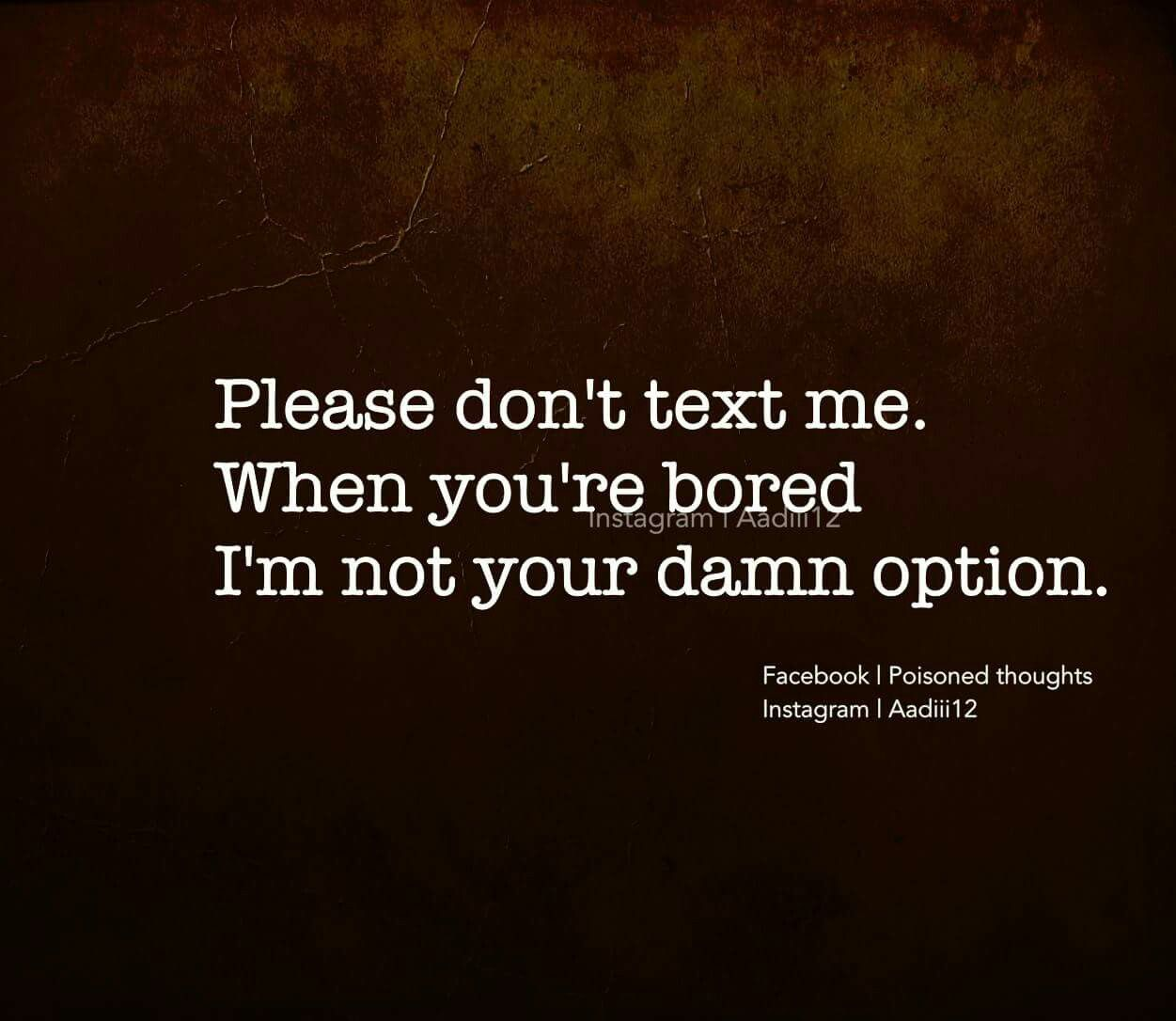 Wait What Yes Text Me When You Re Bored But Not Only When You Re Bored Bored Quotes Sensible Quotes My Diary Quotes