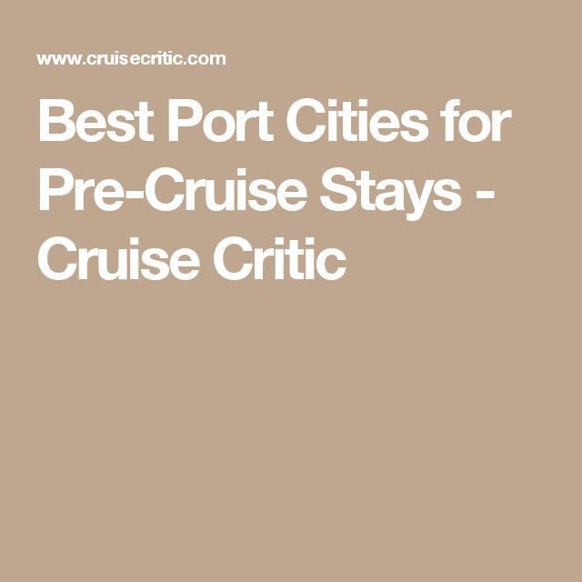 Best Port Cities for Pre-Cruise Stays - Cruise Critic