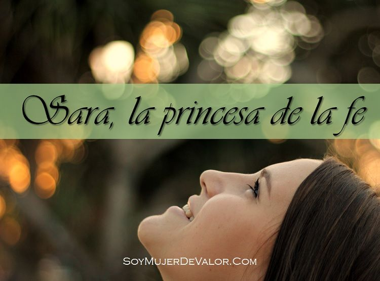 Soy Mujer de Valor: Sara, la princesa de la fe