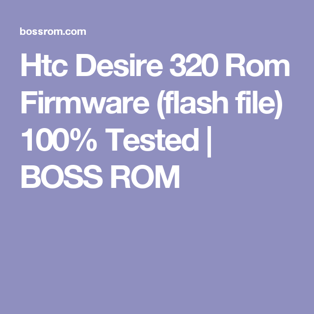 Htc Desire 320 Rom Firmware (flash file) 100% Tested | BOSS