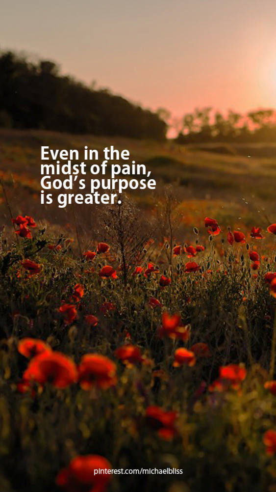 Even in the midst of pain, God's purpose is greater