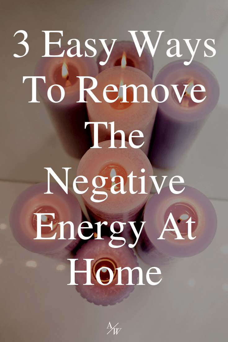 3 Easy Ways To Remove The Negative Energy At Home